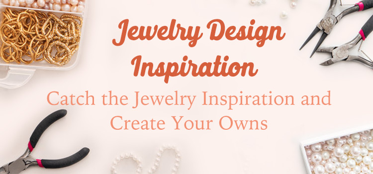 Jewelry Design Inspiration