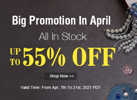 Big Promotion In April Up To 55% OFF